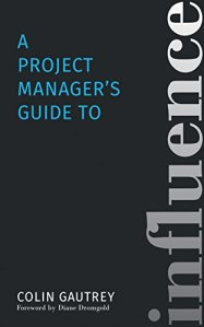 Colin Gautrey - A project manager's guide to influence (on Amazon)