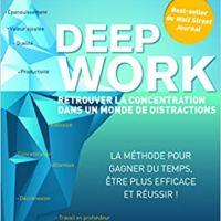Deep work : Comment retrouver la concentration dans un monde de distractions ?