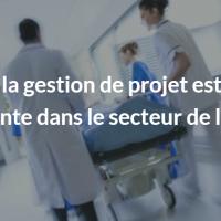 Gestion de projet dans le secteur de la santé : avantages et contraintes (billet QRP)